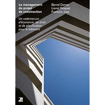 Management du projet de construction: Un vadémécum d'économie, de droit et de planification pour le bâtiment