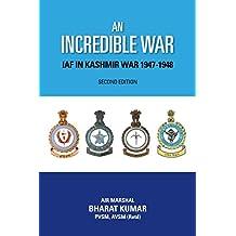 An Incredible War: IAF in Kashmir War 1947-1948: IAF in Kashmir War 1947-1948