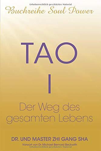 Tao I: Der Weg des gesamten Lebens (Soul Power Series, Band 3) (Die Leben Des Tao)