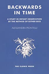 Backwards in Time: A Study in Infant Observation by the Method of Esther Bick