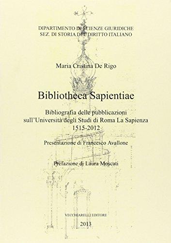 Bibliotheca sapientiae. Bibliografia delle pubblicazioni sull'Università degli studi di Roma La Sapienza 1515-2012 por M. Cristina De Rigo