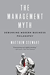 The Management Myth: Debunking Modern Business Philosophy by Matthew Stewart (2010-08-16)