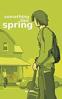 Something Like Spring (Something Like... Book 4) (English Edition) von [Bell, Jay]