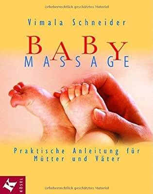 Babymassage: Praktische Anleitung für Mütter und Väter