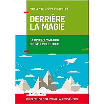 Derrière la magie - La programmation Neuro-Linguistisque (PNL): La programmation Neuro-Linguistique (PNL)