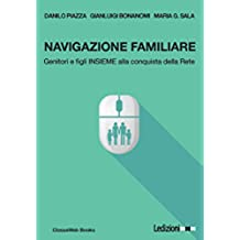 Navigazione familiare: Genitori e figli insieme alla conquista della rete (ClasseWeb Books Vol. 1)