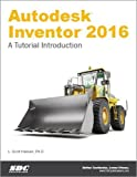 Autodesk Inventor 2016: A Tutorial Introduction: A Tutorial Introduction