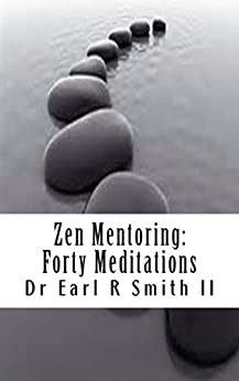 Zen Mentoring: Forty Meditations (English Edition) par [Smith II PhD, Earl R]