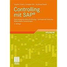 Controlling mit SAP®: Eine praxisorientierte Einführung - Umfassende Fallstudie - Beispielhafte Anwendungen