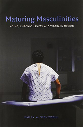Maturing Masculinities: Aging, Chronic Illness, and Viagra in Mexico by Emily A. Wentzell (5-Jul-2013) Paperback