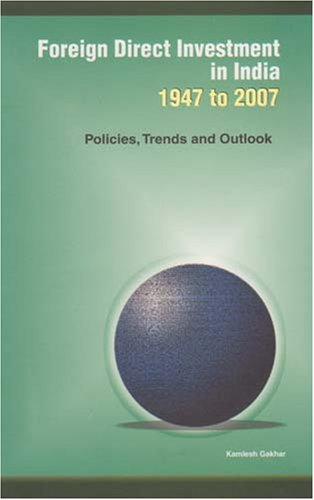 Foreign Direct Investment in India 1947 to 2007: Policies, Trends and Outlook