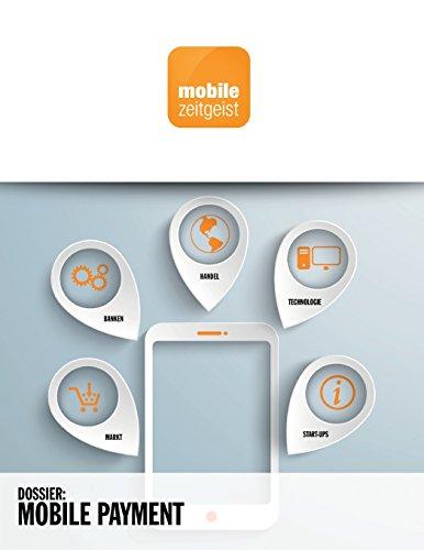 Mobile Payment: Banken, Handel, Start-ups, Technologie, Markt (mobile zeitgeist Dossiers)