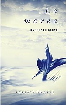 La marea: racconto breve di [Andres, Roberta]