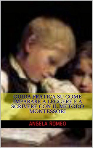 Guida pratica su come imparare a leggere e a scrivere con il metodo Montessori (Italian Edition)