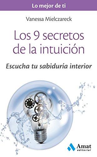 Los 9 secretos de la intuición: Escucha tu sabiduría interior por Vanesa Mielczareck