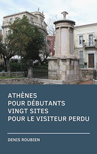 Athènes pour débutants. Vingt sites pour le visiteur perdu (French Edition)