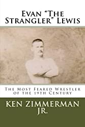 Evan The Strangler Lewis: The Most Feared Wrestler of the 19th Century by Mr. Ken Zimmerman Jr. (2015-03-26)