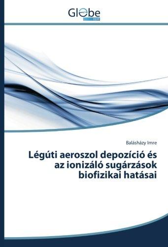 Légúti aeroszol depozíció és az ionizáló sugárzások biofizikai hatásai por Balásházy Imre