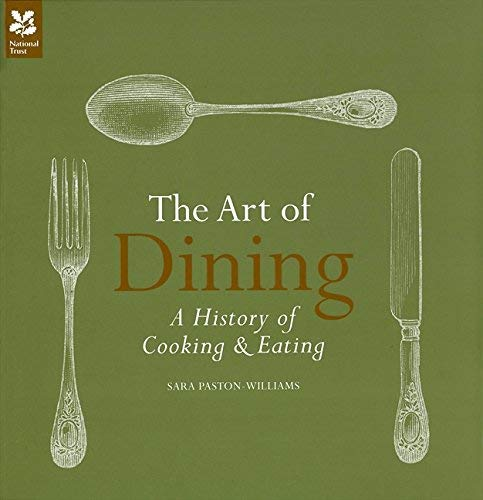 The Art of Dining: The History of Cooking and Eating (National Trust Food) by Sara Paston-Williams(2012-06-21)