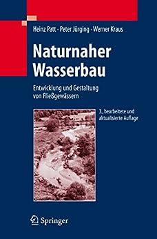 Naturnaher Wasserbau: Entwicklung und Gestaltung von Fließgewässern
