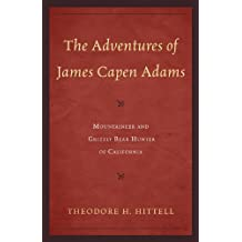 The Adventures of James Capen Adams: Mountaineer and Grizzly Bear Hunter of California