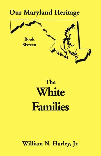 Our Maryland Heritage Book Sixteen: White Families by William Neal Hurley Jr. (1999-08-02)