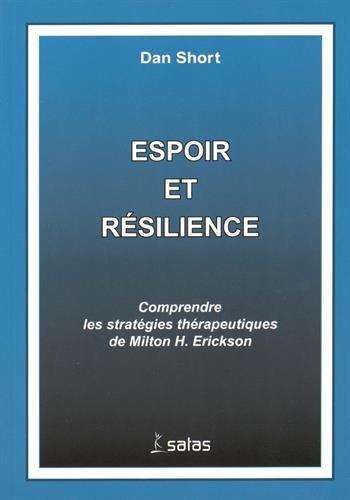 Espoir et résilience : Comprendre les stratégies thérapeutiques de Milton Erickson par Dan Short