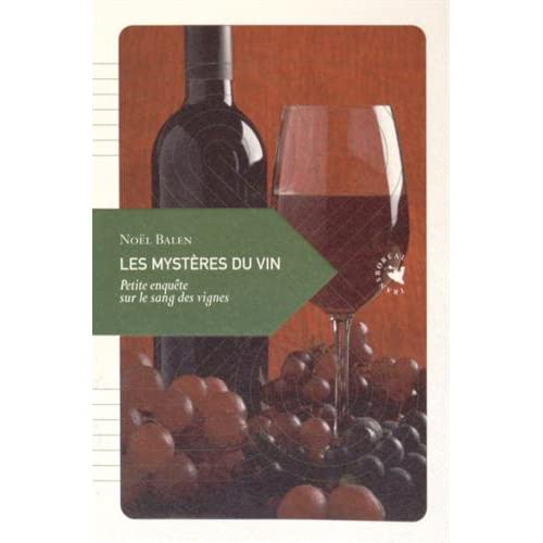 Les mystères du vin : Petite enquête sur le sang des vignes
