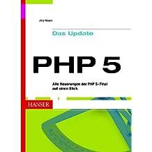PHP 5 -- Das Update: Alle Neuerungen der PHP-Version 5 auf einen Blick