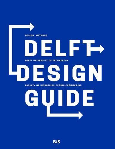 Delft Design Guide: Design strategies and methods: design methods por Roos van der Schoor