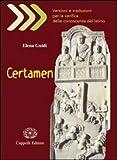 Certamen. Versioni e traduzioni per la verifica delle conoscenze del latino. Con materiali per l'insegnante. Per i Licei e gli Ist. magistrali. Con CD-ROM