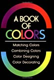 Book of Colours: Matching Colours, Combining Colours, Colour Designing, Colour Decorating