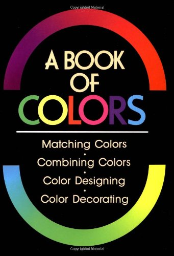 A Book of Colours: Matching Colours, Combining Colours, Colour Designing, Colour Decorating