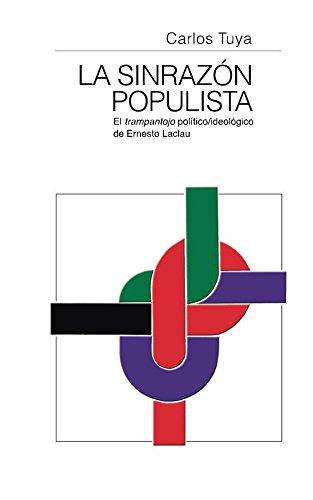La sinrazón populista: El trampantojo político/ideológico de Ernesto Laclau