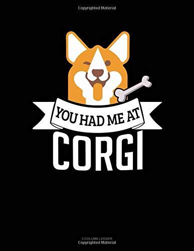 You Had Me At Corgi: 3 Column Ledger por Jeryx Publishing