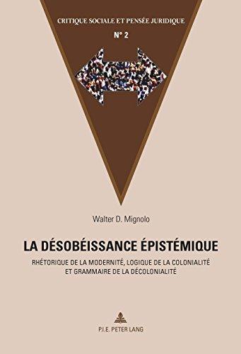 La désobéissance épistémique: Rhétorique de la modernité, logique de la colonialité et grammaire de la décolonialité (Critique sociale et pensée juridique t. 2)