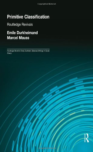 Primitive Classification (Routledge Revivals) (Routledge Revivals: Emile Durkheim: Selected Writings in Social Theory)