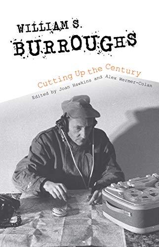 William S. Burroughs Cutting Up the Century