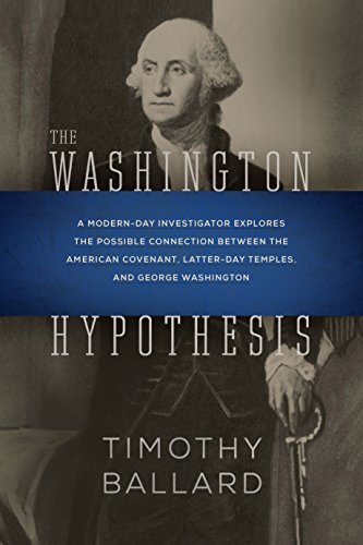 Preisvergleich Produktbild The Washington Hypothesis: A Modern-day Investigator Explores the Possible Connection Between the American Covenant,  Latter-day Temples,  and George Washington