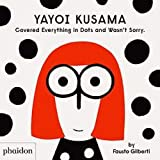 Yayoi kusama covered everything in dots and wasn´t sorry (CHILDRENS BOOKS)