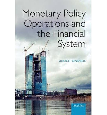 By Bindseil, Ulrich ( Author ) [ Monetary Policy Operations and the Financial System By Nov-2014 Hardcover