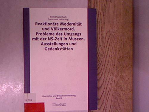 Reaktionäre Modernität und Völkermord. Probleme des Umgangs mit der NS- Zeit in Museen, Ausstellungen und Gedenkstätten
