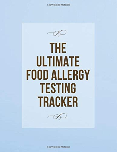 The Ultimate Food Allergy Testing Tracker: Blue, An Essential Logbook to Keep Track of Blood Test and Skin Prick Test Results