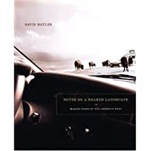 Notes on a Shared Landscape: Making Sense of the American West by David Bayles (2005-04-01)