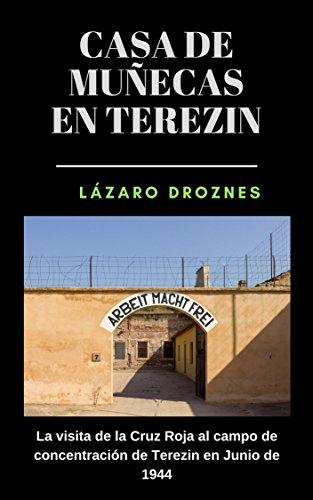 CASA DE MUÑECAS EN TEREZIN: La visita de la Cruz Roja al campo de concentración de Terezin en Junio de 1944 (Miradas sobre el nazismo nº 2) por Lazaro Droznes