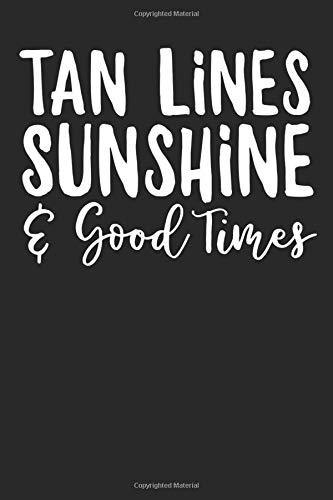 TAN LiNES SUNSHiNE & good Times: Tan Lines Sunshine Women Summer Beach Good Times 120 Pages 6 x 9 inches Journal