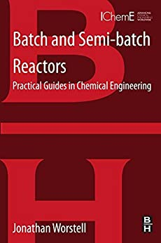 Batch And Semi-batch Reactors: Practical Guides In Chemical Engineering por Jonathan Worstell epub