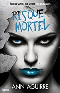 Danger mortel, tome 3 : Risque mortel par Ann Aguirre