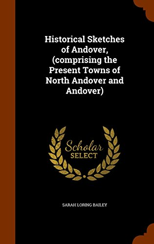 Historical Sketches of Andover, (comprising the Present Towns of North Andover and Andover)