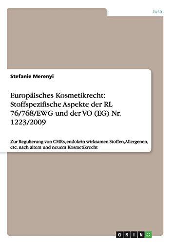 Europäisches Kosmetikrecht: Stoffspezifische Aspekte der RL 76/768/EWG und der VO (EG) Nr. 1223/2009: Zur Regulierung von CMRs, endokrin wirksamen ... etc. nach altem und neuem Kosmetikrecht